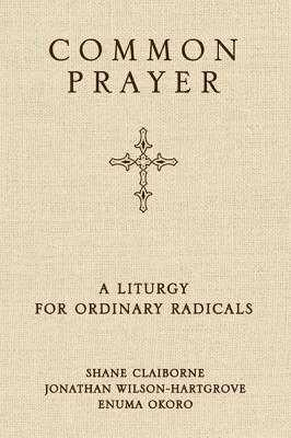 Common Prayer: A Liturgy for Ordinary Radicals - Claiborne, Shane, and Wilson-Hartgrove, Jonathan, and Okoro, Enuma