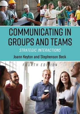 Communicating in Groups and Teams: Strategic Interactions - Keyton, Joann, and Beck, Stephenson