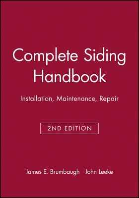 Complete Siding Handbook: Installation Maintenance Repair - Brumbaugh, James E, and Leeke, John (Revised by)