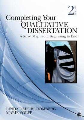 Completing Your Qualitative Dissertation: A Road Map from Beginning to End - Bloomberg, Linda Dale, Dr., and Volpe, Marie F