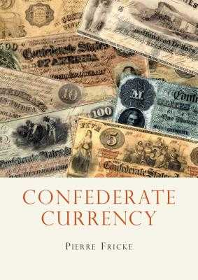 Confederate Currency - Fricke, Pierre