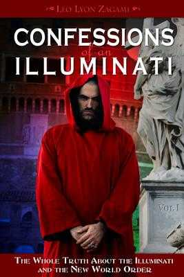 Confessions of an Illuminati, Volume I: The Whole Truth about the Illuminati and the New World Order - Zagami, Leo Lyon