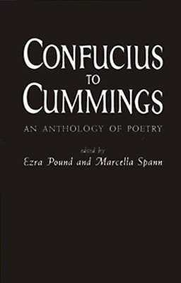 Confucius to Cummings: Poetry Anthology - Pound, Ezra (Editor), and Spann, Marcella (Editor)