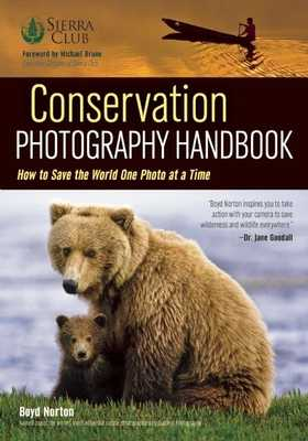 Conservation Photography Handbook: How to Save the World One Photo at a Time - Norton, Boyd (Photographer)