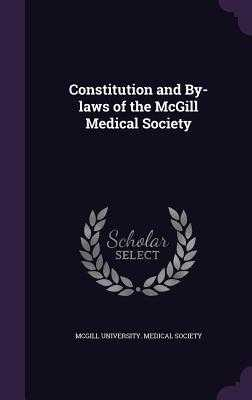 Constitution and By-Laws of the McGill Medical Society - McGill University Medical Society (Creator)