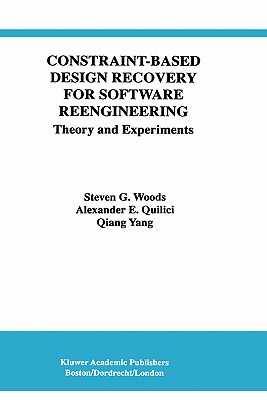 Constraint-Based Design Recovery for Software Reengineering: Theory and Experiments - Woods, Steven G, and Quilici, Alexander E, and Qiang Yang