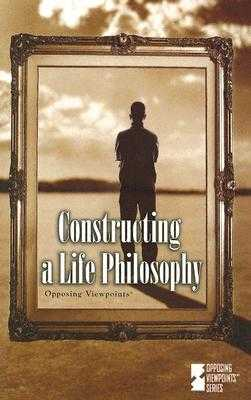 Constructing a Life Philosophy - Williams, Mary E (Editor)