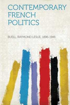 Contemporary French Politics - 1896-1946, Buell Raymond Leslie (Creator)