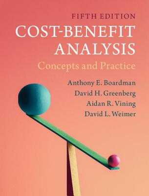 Cost-Benefit Analysis: Concepts and Practice - Boardman, Anthony E, and Greenberg, David H, and Vining, Aidan R