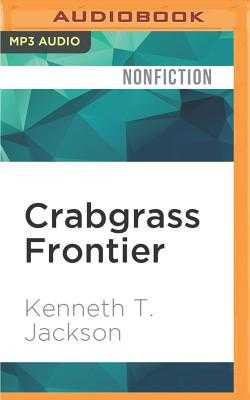 Crabgrass Frontier: The Suburbanization of the United States - Jackson, Kenneth T, and Cronin, James Patrick (Read by)