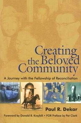 Creating the Beloved Community: A Journey with the Fellowship of Reconciliation - Dekar, Paul R, and Kraybill, Donald B (Foreword by), and Clark, Pat (Preface by)