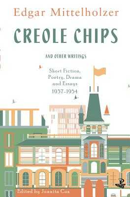 Creole Chips: Fiction, Poetry and Articles by Edgar Mittelholzer - Mittelholzer, Edgar