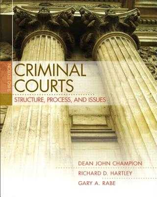 Criminal Courts: Structure, Process, and Issues - Champion, Dean, and Hartley, Richard, and Rabe, Gary