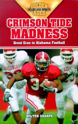 Crimson Tide Madness: Great Eras in Alabama Football - Sharpe, Wilton
