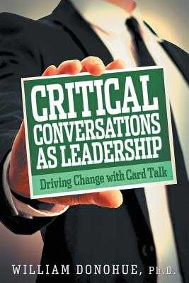 Critical Conversations as Leadership: Driving Change with Card Talk - Donohue, William A