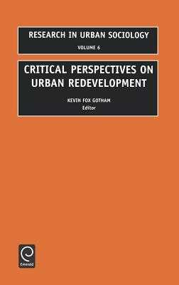 Critical Perspectives on Urban Redevelopment - Gotham, Kevin Fox (Editor), and Hutchison, Ray (Editor)