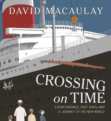 Crossing on Time: Steam Engines, Fast Ships, and a Journey to the New World - Macaulay, David