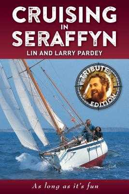 Cruising in Seraffyn: Tribute Edition - Pardey, Lin, and Pardey, Larry
