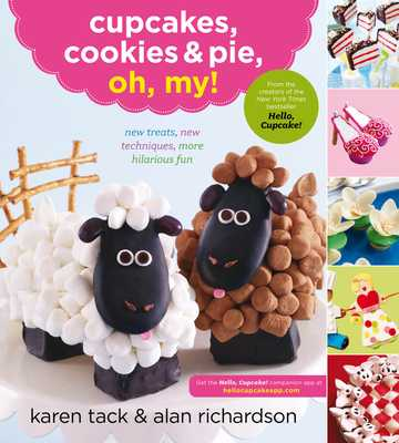 Cupcakes, Cookies & Pie, Oh, My!: New Treats, New Techniques, More Hilarious Fun - Tack, Karen, and Richardson, Alan