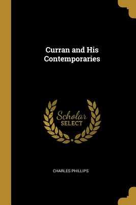 Curran and His Contemporaries - Phillips, Charles