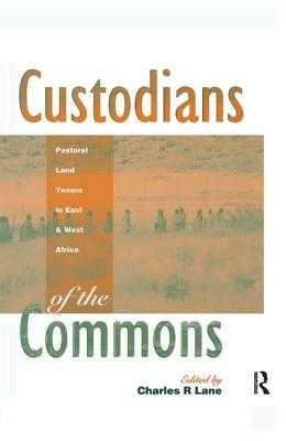 Custodians of the Commons: Pastoral Land Tenure in Africa - Lane, Charles (Editor)