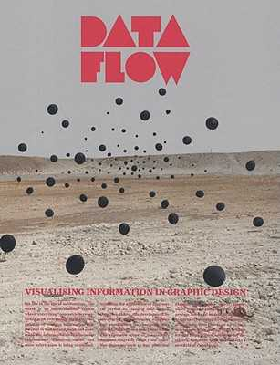 Data Flow: Visualising Information in Graphic Design - Klanten, R (Editor), and Bourquin, N (Editor), and Ehmann, S (Editor)