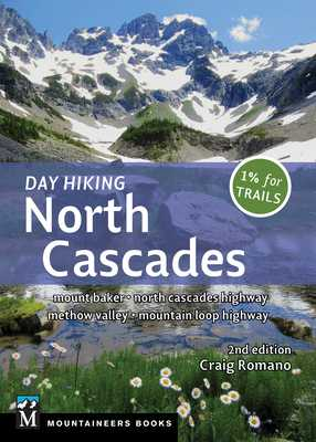 Day Hiking North Cascades: Mount Baker * North Cascades Highway * Methow Valley * Mountain Loop Highway - Romano, Craig