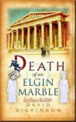 Death of an Elgin Marble - Dickinson, David
