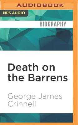 Death on the Barrens: A True Story of Courage and Tragedy in the Canadian Arctic - Crinnell, George James, and Kaplan, B Jay (Read by)