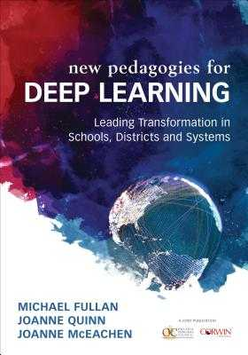 Deep Learning: Engage the World Change the World - Fullan, Michael, and Quinn, Joanne, and McEachen, Joanne J