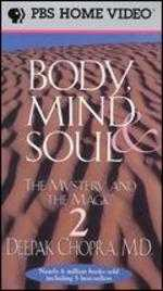 Deepak Chopra: Body, Mind and Soul - The Mystery and the Magic, Vol. 2