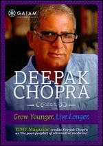 Deepak Chopra: Grow Younger, Live Longer -