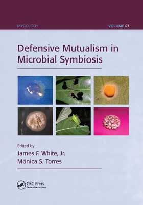 Defensive Mutualism in Microbial Symbiosis - White Jr., James F. (Editor), and Torres, Monica S. (Editor)