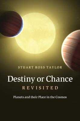 Destiny or Chance Revisited: Planets and Their Place in the Cosmos - Taylor, Stuart Ross