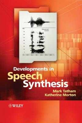 Developments in Speech Synthesis - Tatham, Mark, and Morton, Katherine