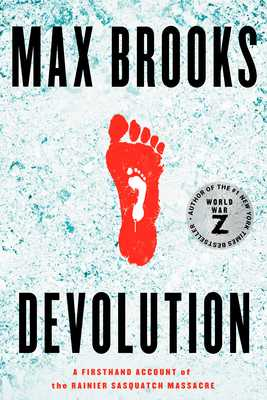 Devolution: A Firsthand Account of the Rainier Sasquatch Massacre - Brooks, Max