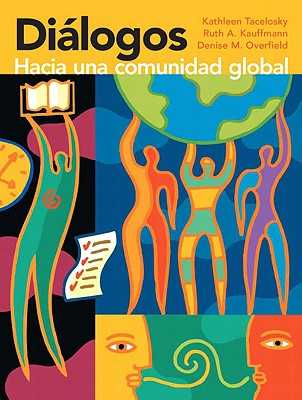 Diálogos: Hacia Una Comunidad Global - Tacelosky, Kathleen, and Kauffmann, Ruth A, and Overfield, Denise M