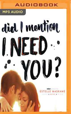 Did I Mention I Need You? - Maskame, Estelle, and Burke, Kelly (Read by)