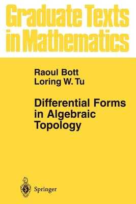 Differential Forms in Algebraic Topology - Bott, Raoul, and Tu, Loring W.