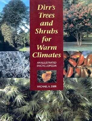 Dirr's Trees and Shrubs for Warm Climates: An Illustrated Encyclopedia - Dirr, Michael A