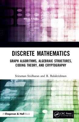 Discrete Mathematics: Graph Algorithms, Algebraic Structures, Coding Theory, and Cryptography - Sridharan, Sriraman, and Balakrishnan, R.