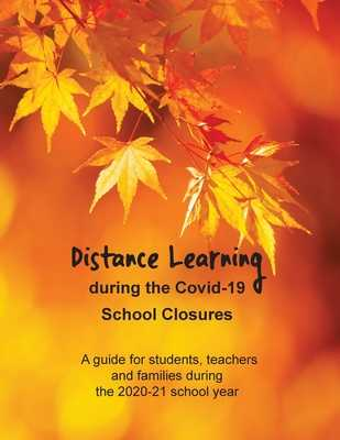 Distance Learning during the Covid-19 School Closures: A guide for students, teachers and families during the 2020-21 school year - Daniels, David