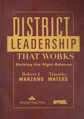 District Leadership That Works: Striking the Right Balance - Marzano, Robert J, Dr., and Waters, Timothy