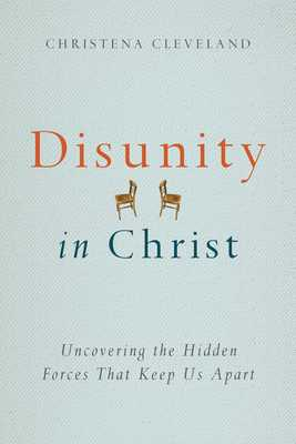 Disunity in Christ: Uncovering the Hidden Forces That Keep Us Apart - Cleveland, Christena