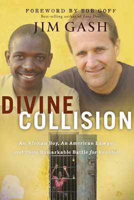 Divine Collision: An African Boy, an American Lawyer, and Their Remarkable Battle for Freedom - Gash, Jim, and Goff, Bob (Foreword by)
