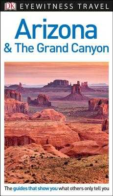 DK Eyewitness Arizona and the Grand Canyon - Dk Eyewitness