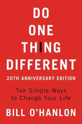 Do One Thing Different, 20th Anniversary Edition: Ten Simple Ways to Change Your Life - O'Hanlon, Bill