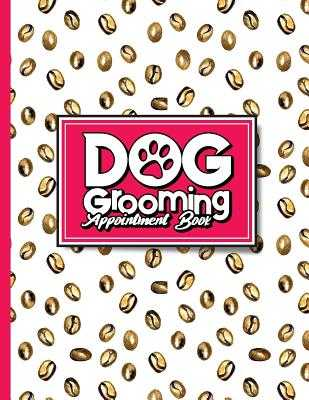 Dog Grooming Appointment Book: 6 Columns Appointment Organizer, Client Appointment Book, Scheduling Appointment Calendar - Publishing, Moito