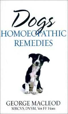 Dogs: Homoeopathic Remedies - MacLeod, George
