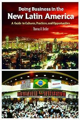 Doing Business in the New Latin America: A Guide to Cultures, Practices, and Opportunities - Becker, Thomas H